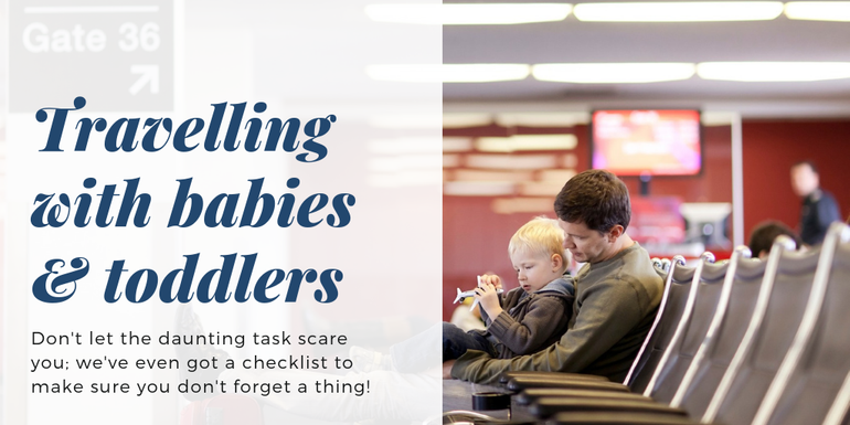 travelling with babies & toddlers; what to pack, what to do and how to keep them entertained!