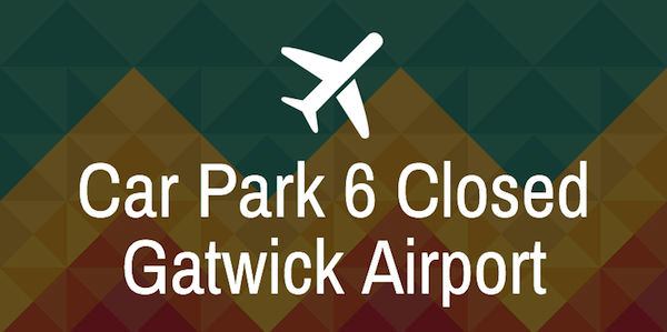 gatwick car park 6 closed