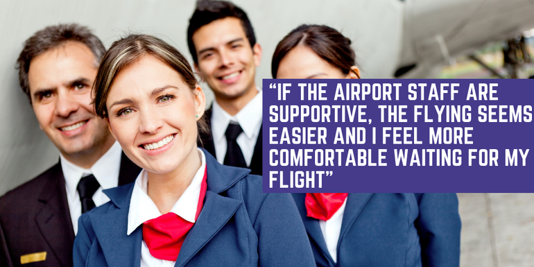 If the airport staff are supportive, the flying seems easier and I feel more comfortable.