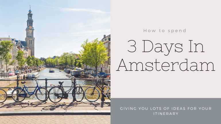 Let's explore how to spend 3 days in Amsterdam; creating the perfect itinerary