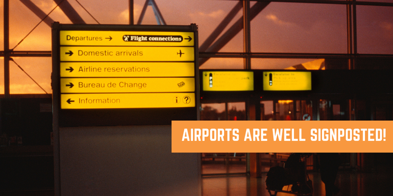 Airports will be well signposted so even first time flyers won't get lost!