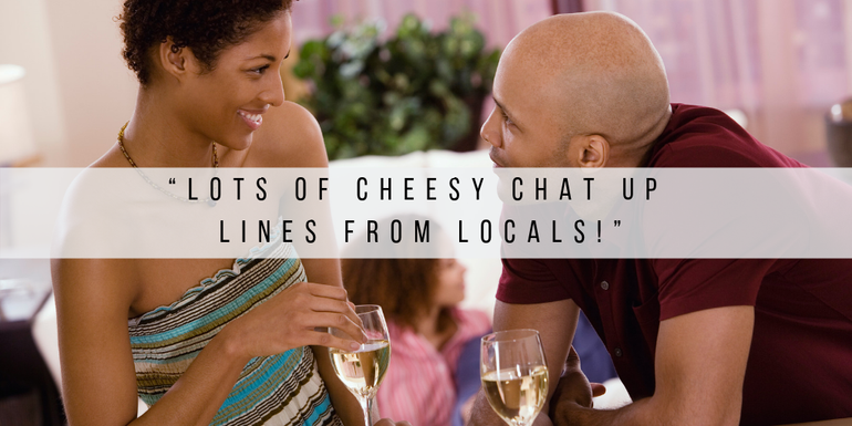 Cheesy chat up lines from locals always make for memorable holiday experiences!
