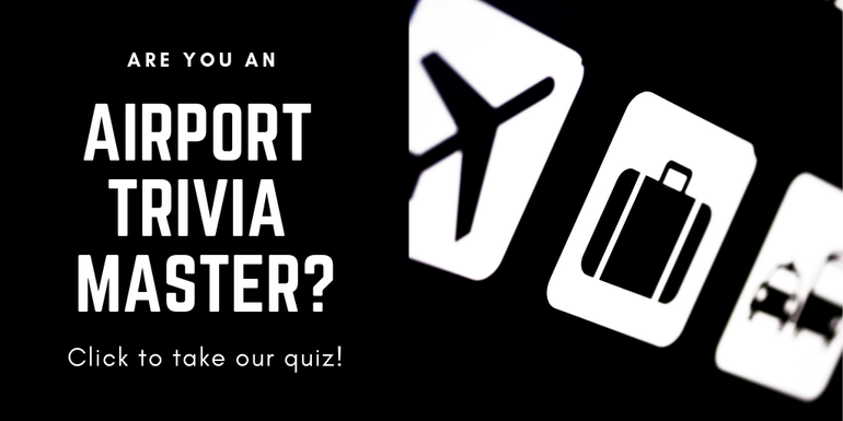 Click this button to take our airport trivia quiz