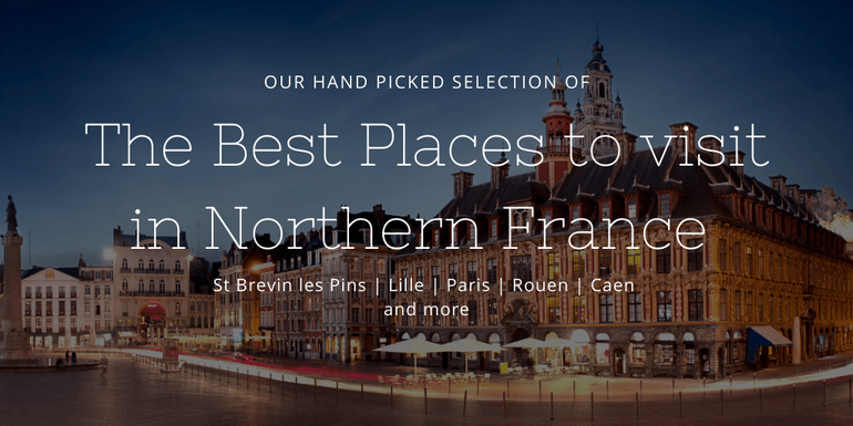 Our handpicked selection of places to visit in Northern France