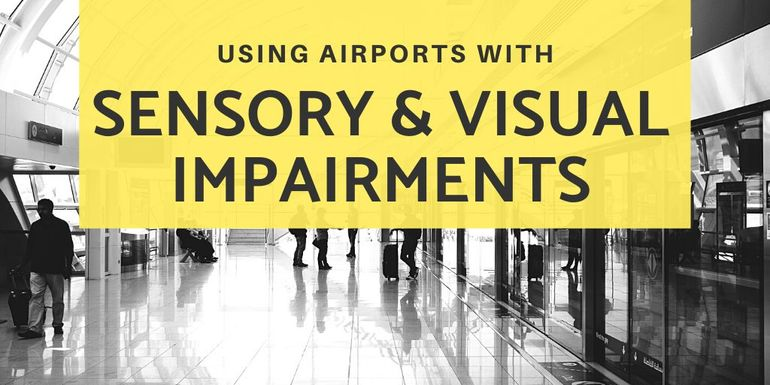 Using airports with Sensory Impairments