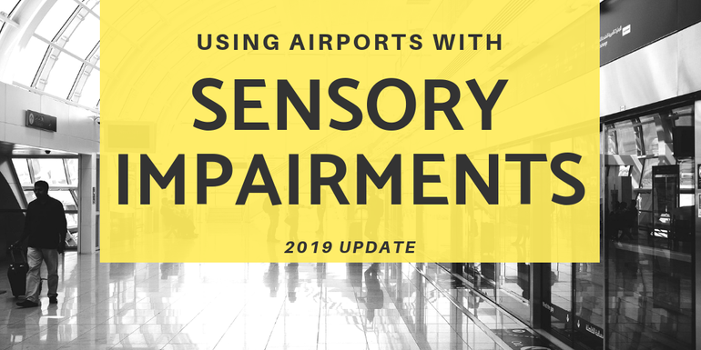 Using airports with Sensory Impairments 2019