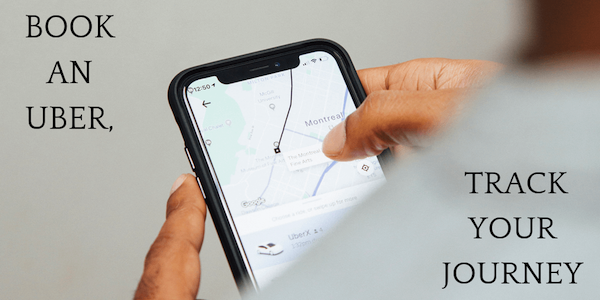 make sure to book an uber, it track your journey