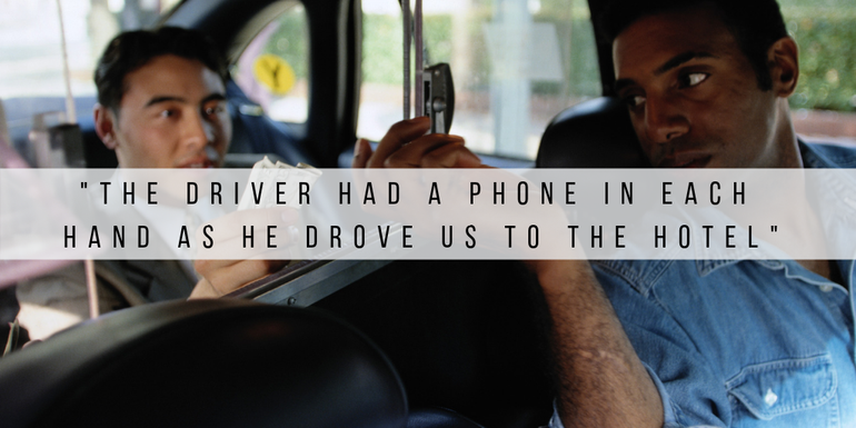my memorable holiday experience included a driver who had a phone in both hands as he drove us to the hotel!