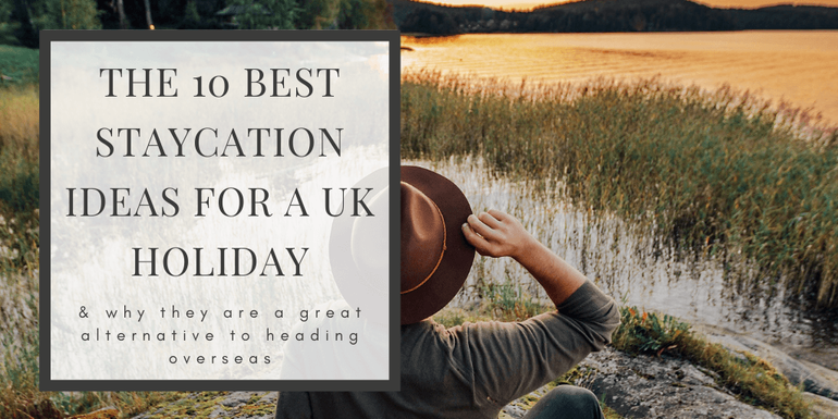 Explore our collection of the best Staycation Ideas for the UK