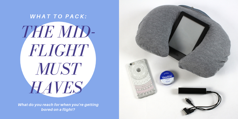 Phone, lip-balm, headphones and a travel pillow are the ultimate must haves on a flight!