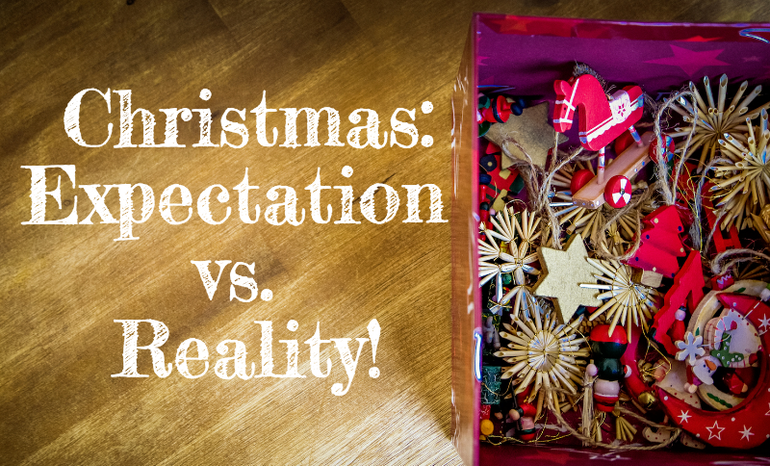 Christmas: Expectation vs. reality