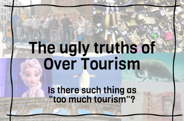 The 7 ugly truths of over tourism include film, alcohol and animal cruelty