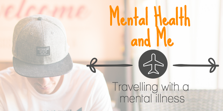 Mental Health and Me - Travelling with a Mental Illness