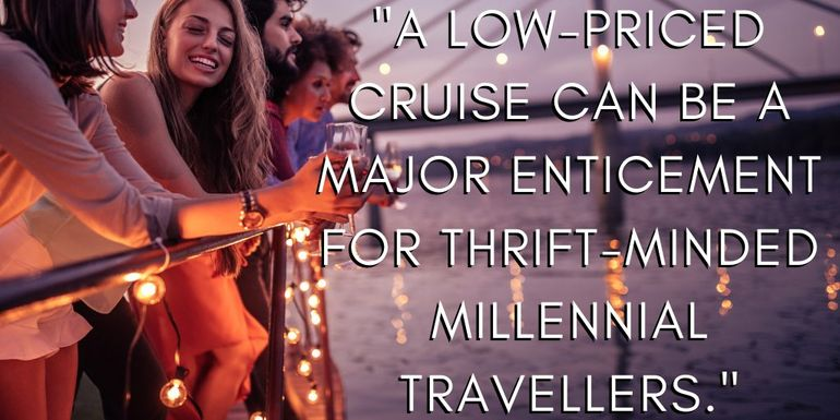 One reason Millennials book cruises is the low cost - contrary to popular belief