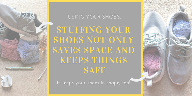 Packing Hacks we love - stuffing your shoes with valuables, underwear, phone chargers etc