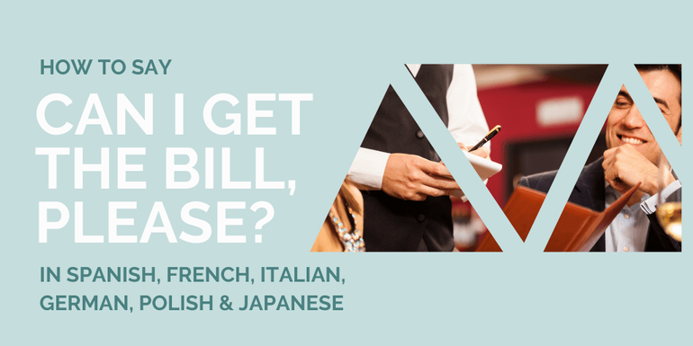 Know how to say Can I have the bill, please in 6 different languages""