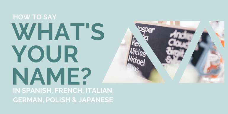 How to say What's your name in Italian and French and 4 other languages