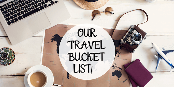 Our Travel Bucket list!