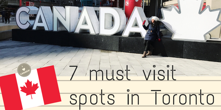 We share our top 7 must visit spots in Toronto, Canada