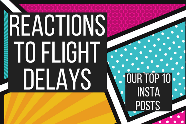We took to Instagram to find the top ten reactions to flight delays and we weren't disappointed!