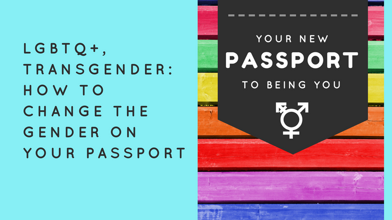 LGBTQ+ Transgender how to change the gender on your passport