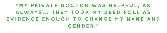 transgender survey quote: my private doctor was helpful... took my deed poll as evidence