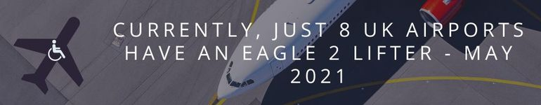 As of May 2021, 8 UK airports have an Eagle 2 Lifter