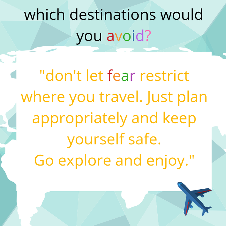 dont let fear restrict where you travel