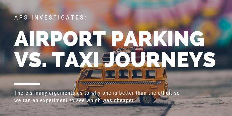 Taxi or airport parking - which is cheaper?