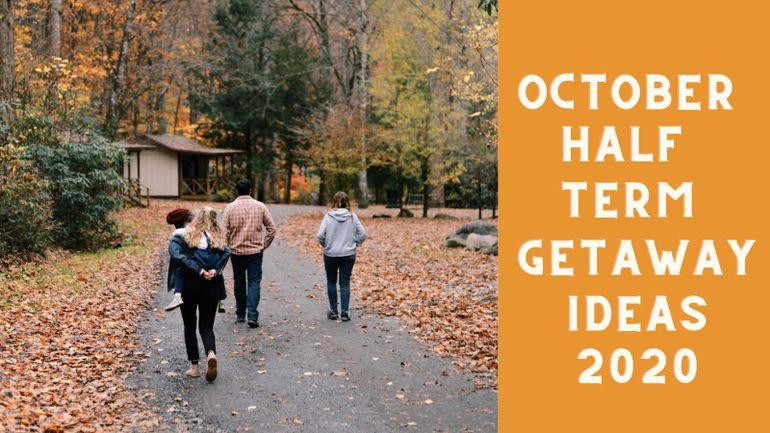 October Half term getaway ideas 2020