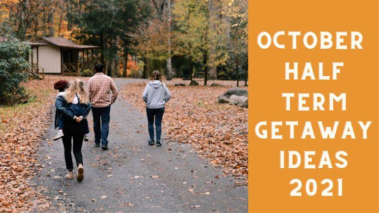 October Half term getaway ideas 2021
