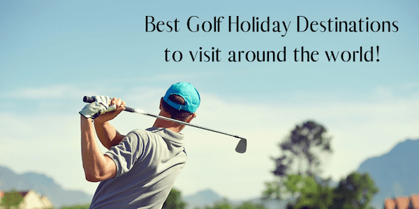 best golf holiday destinations